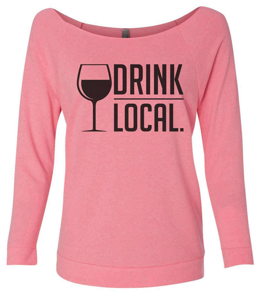 Drink Local 3/4 Sleeve Raw Edge French Terry Cut - Dolman Style Very Trendy Funny Shirt Small / Pink