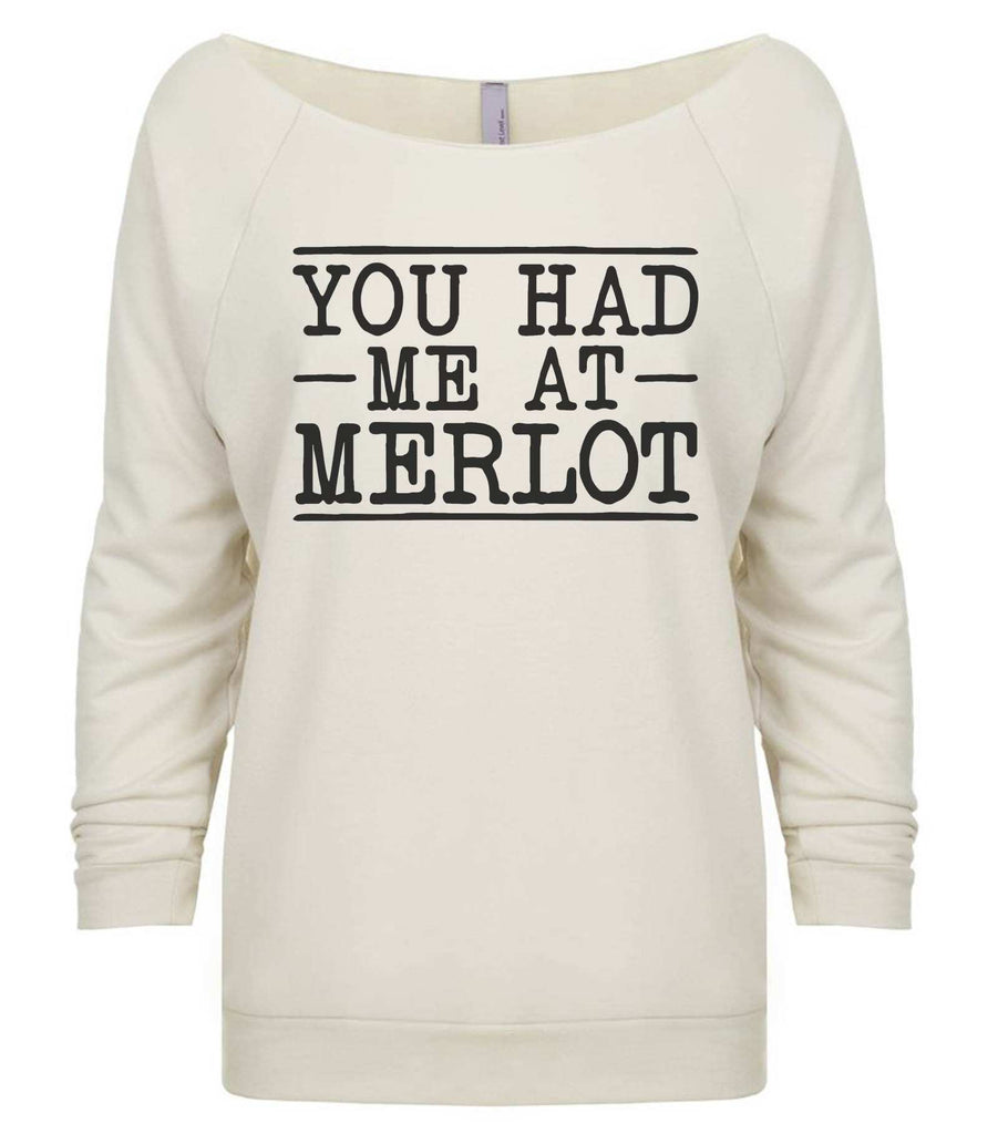 You Had Me At Merlot 3/4 Sleeve Raw Edge French Terry Cut - Dolman Style Very Trendy Funny Shirt Small / Beige