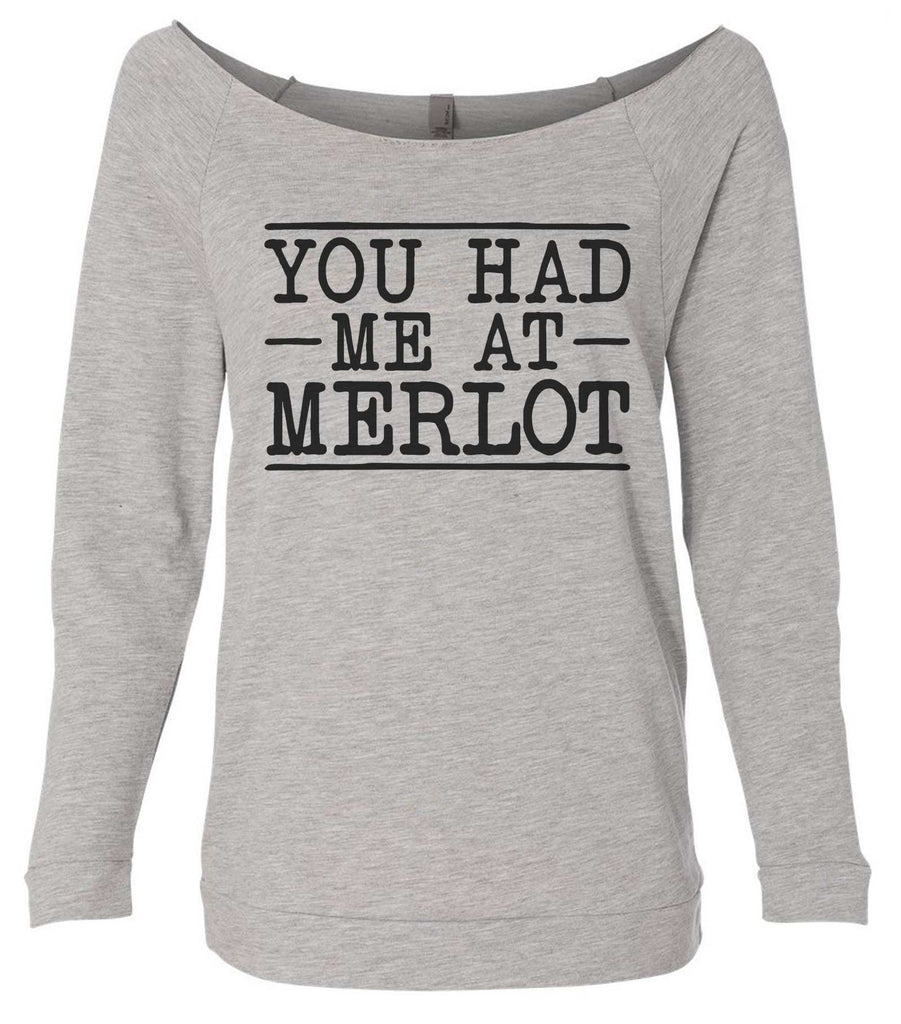 You Had Me At Merlot 3/4 Sleeve Raw Edge French Terry Cut - Dolman Style Very Trendy Funny Shirt Small / Grey
