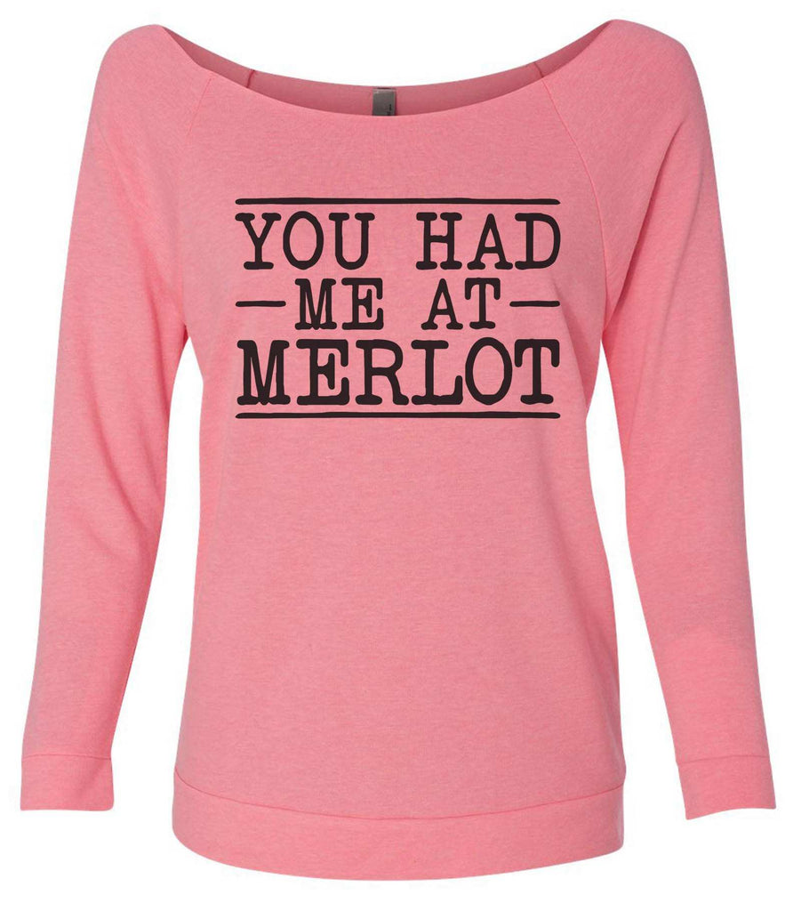 You Had Me At Merlot 3/4 Sleeve Raw Edge French Terry Cut - Dolman Style Very Trendy Funny Shirt Small / Pink