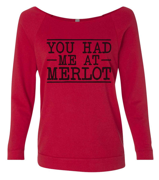 You Had Me At Merlot 3/4 Sleeve Raw Edge French Terry Cut - Dolman Style Very Trendy Funny Shirt Small / Red