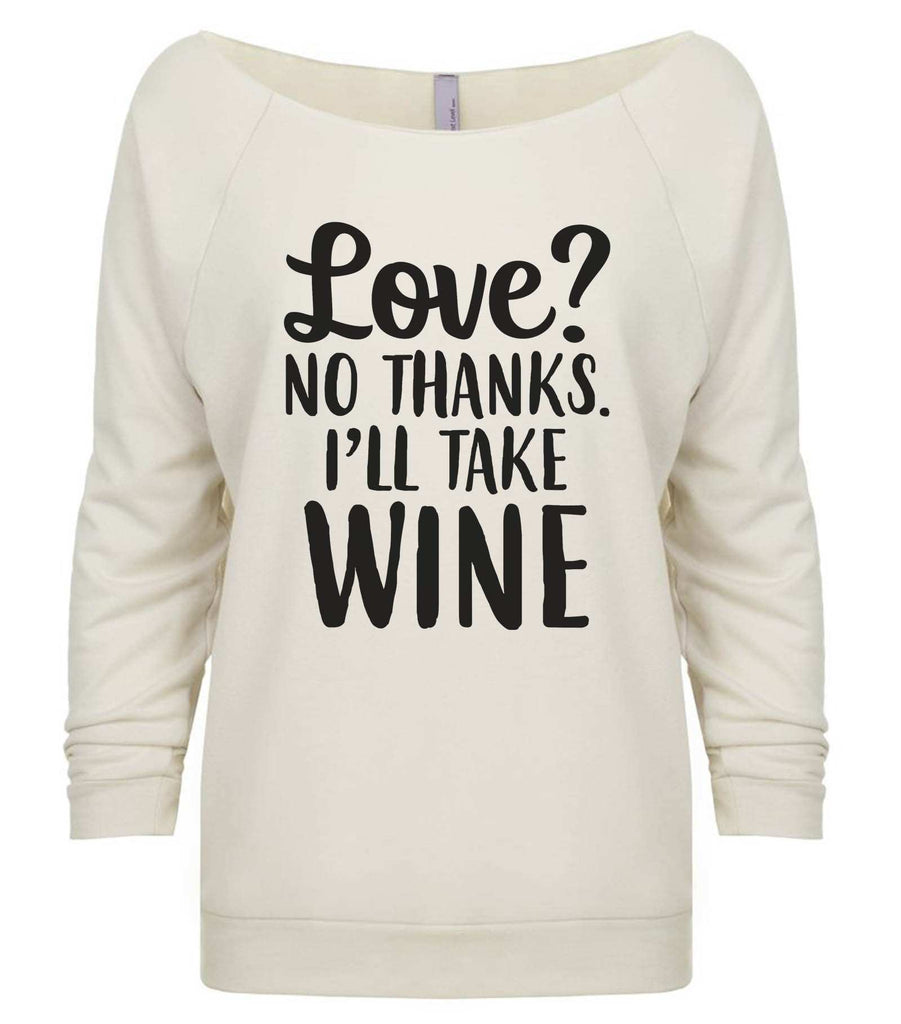 Love? No Thanks. I'll Take Wine 3/4 Sleeve Raw Edge French Terry Cut - Dolman Style Very Trendy Funny Shirt Small / Beige