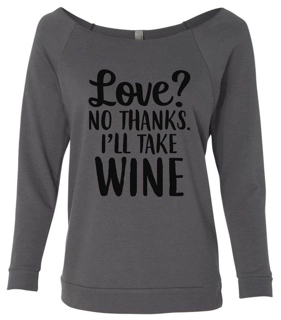Love? No Thanks. I'll Take Wine 3/4 Sleeve Raw Edge French Terry Cut - Dolman Style Very Trendy Funny Shirt Small / Charcoal Dark Gray