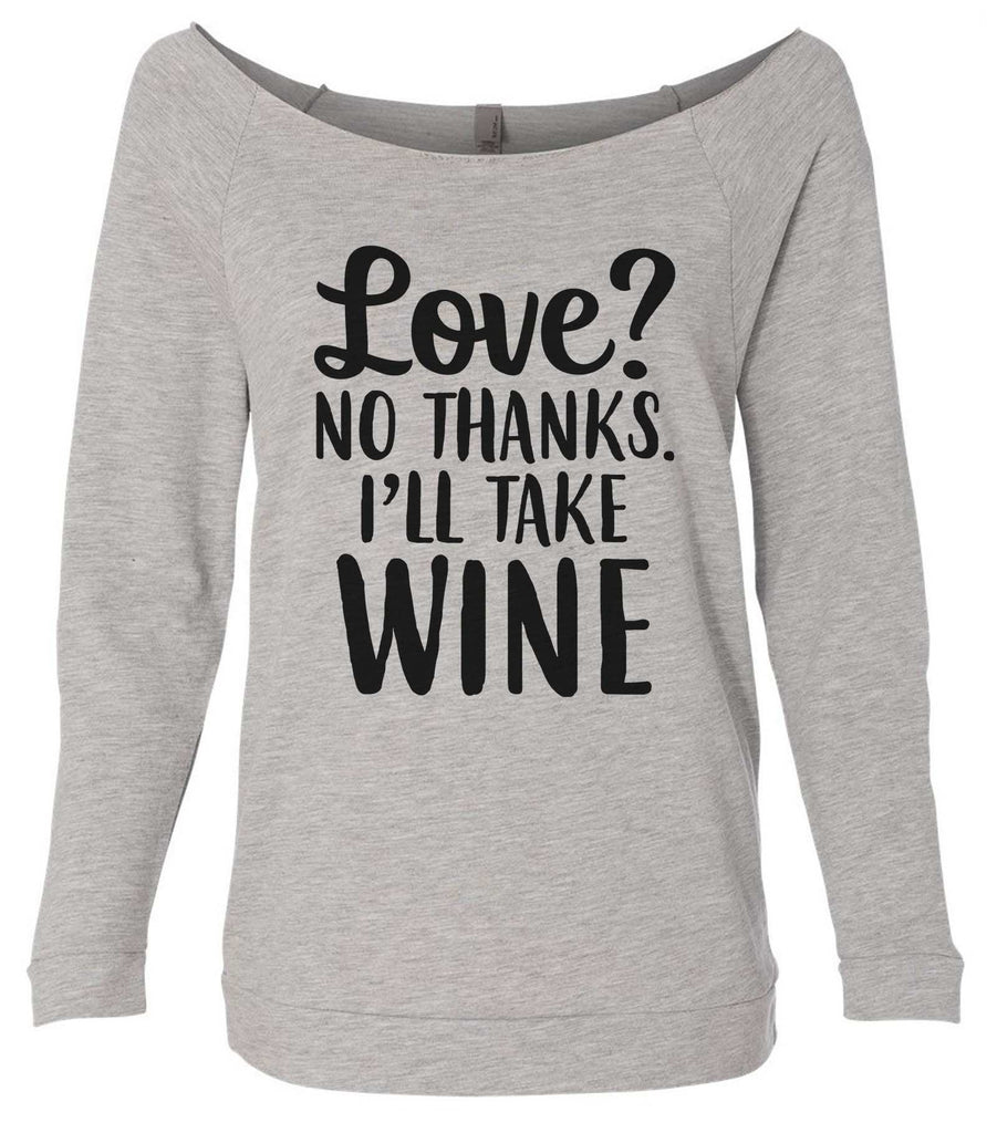 Love? No Thanks. I'll Take Wine 3/4 Sleeve Raw Edge French Terry Cut - Dolman Style Very Trendy Funny Shirt Small / Grey
