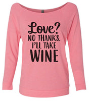 Love? No Thanks. I'll Take Wine 3/4 Sleeve Raw Edge French Terry Cut - Dolman Style Very Trendy Funny Shirt Small / Pink