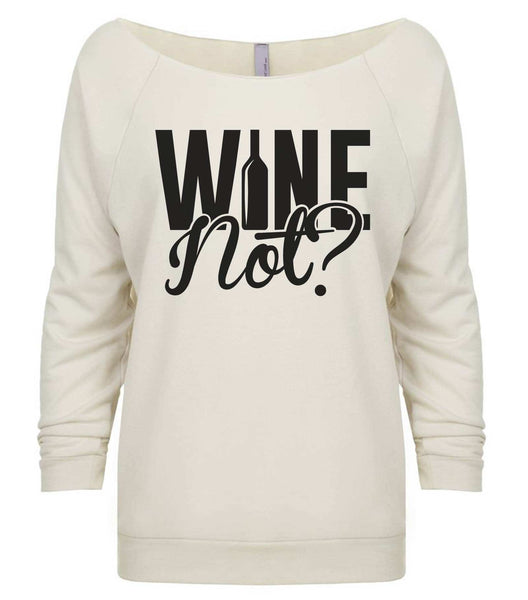 Wine Not? 3/4 Sleeve Raw Edge French Terry Cut - Dolman Style Very Trendy Funny Shirt Small / Beige