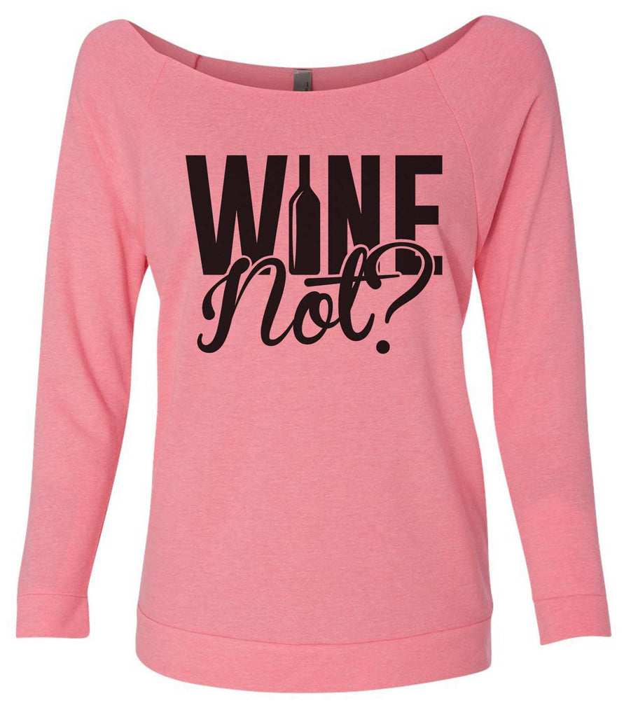 Wine Not? 3/4 Sleeve Raw Edge French Terry Cut - Dolman Style Very Trendy Funny Shirt Small / Pink