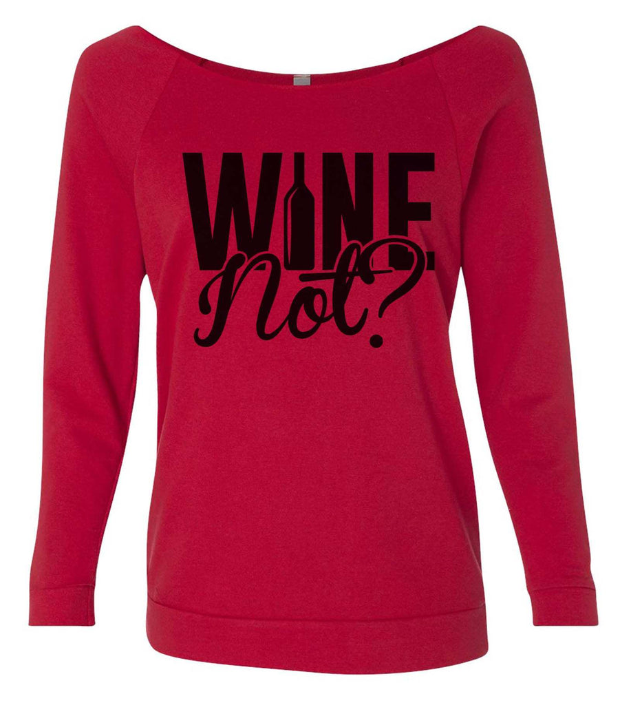 Wine Not? 3/4 Sleeve Raw Edge French Terry Cut - Dolman Style Very Trendy Funny Shirt Small / Red