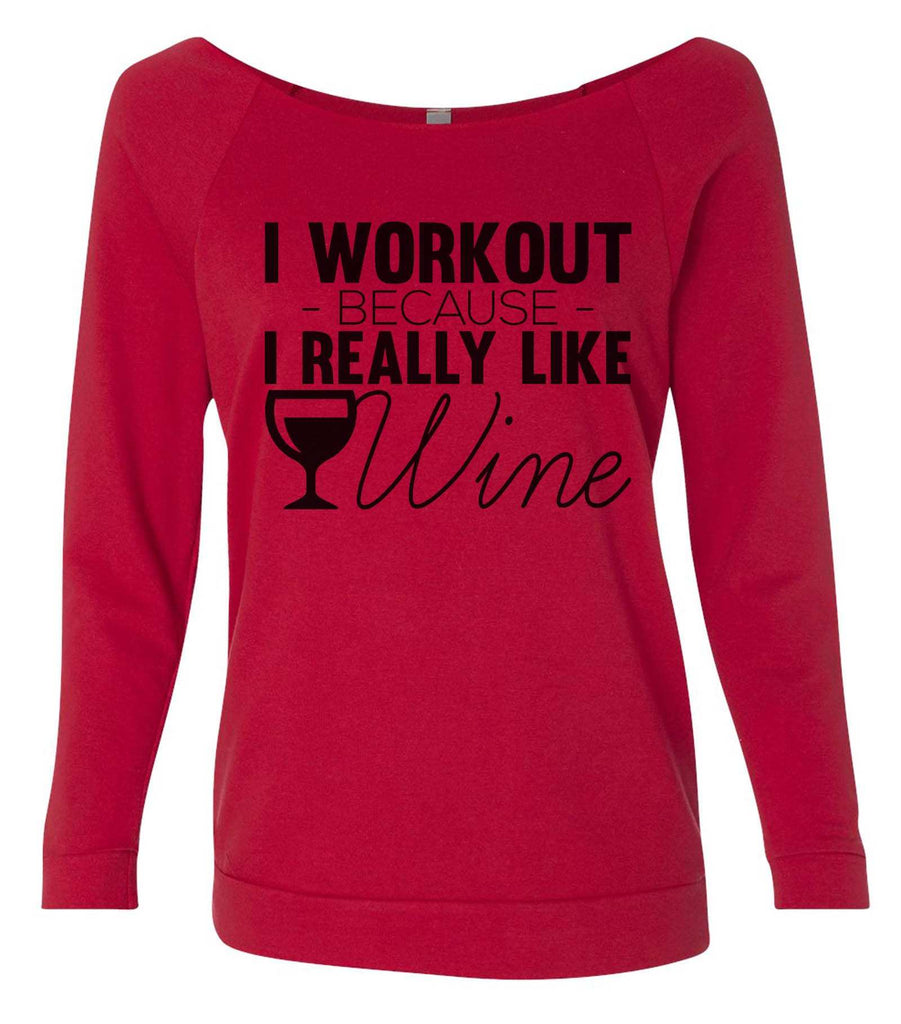 I Workout Because I Really Like Wine 3/4 Sleeve Raw Edge French Terry Cut - Dolman Style Very Trendy Funny Shirt Small / Red