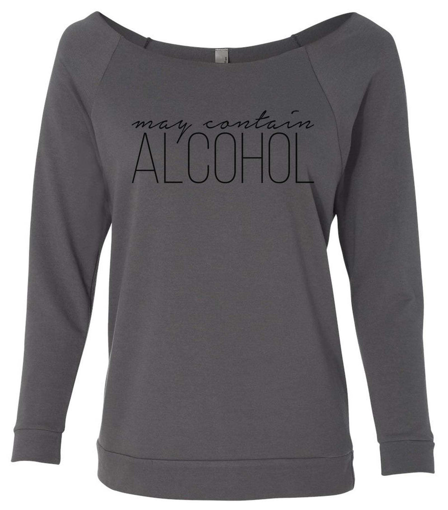 May Contain Alcohol 3/4 Sleeve Raw Edge French Terry Cut - Dolman Style Very Trendy Funny Shirt Small / Charcoal Dark Gray