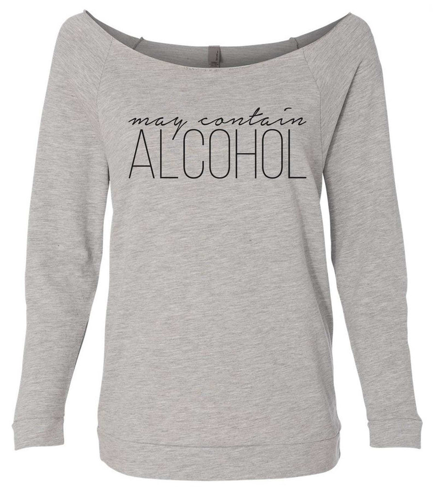 May Contain Alcohol 3/4 Sleeve Raw Edge French Terry Cut - Dolman Style Very Trendy Funny Shirt Small / Grey