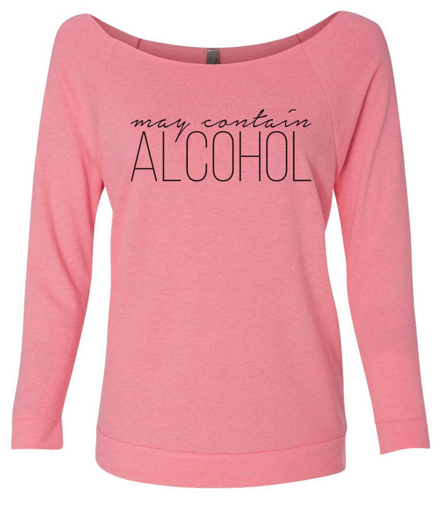 May Contain Alcohol 3/4 Sleeve Raw Edge French Terry Cut - Dolman Style Very Trendy Funny Shirt Small / Pink