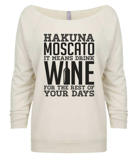 Hakuna Moscato It Means Wine For The Rest Of Your Days 3/4 Sleeve Raw Edge French Terry Cut - Dolman Style Very Trendy Funny Shirt Small / Beige