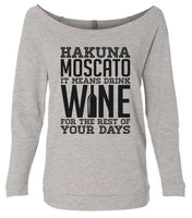 Hakuna Moscato It Means Wine For The Rest Of Your Days 3/4 Sleeve Raw Edge French Terry Cut - Dolman Style Very Trendy Funny Shirt Small / Grey