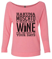 Hakuna Moscato It Means Wine For The Rest Of Your Days 3/4 Sleeve Raw Edge French Terry Cut - Dolman Style Very Trendy Funny Shirt Small / Pink