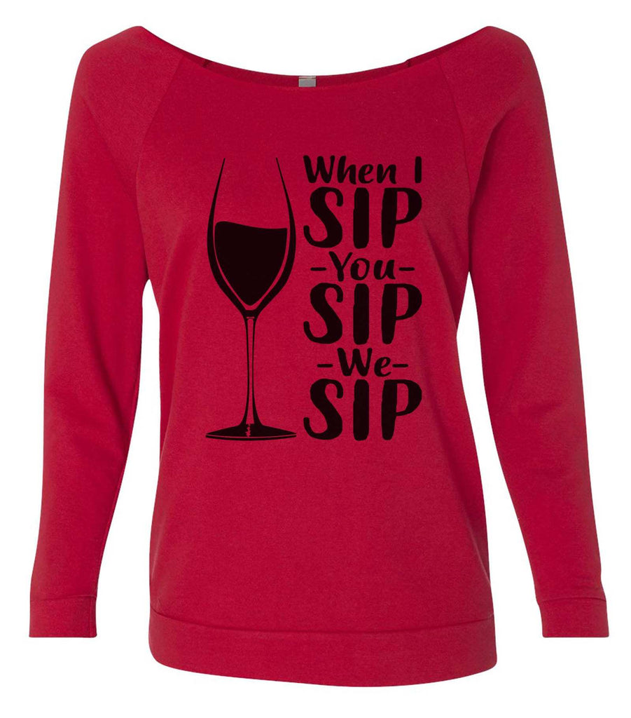 When I Sip You Sip We Sip 3/4 Sleeve Raw Edge French Terry Cut - Dolman Style Very Trendy Funny Shirt Small / Red