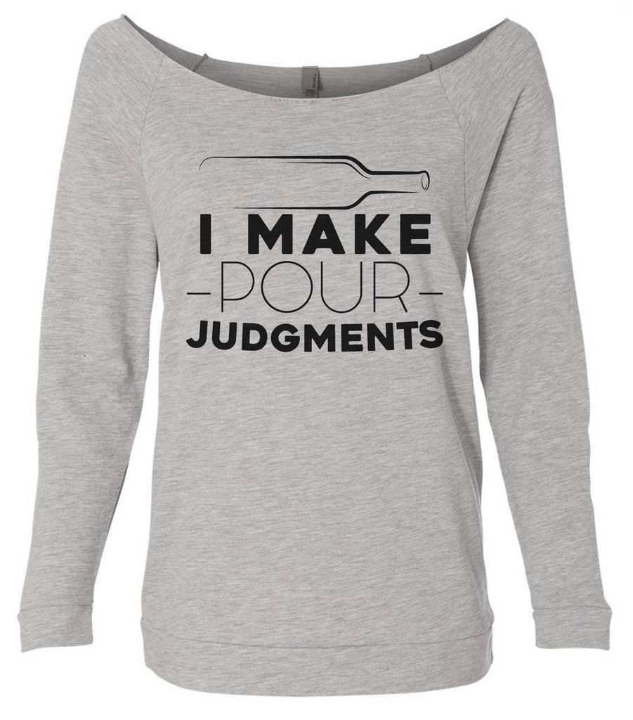 I Make Pour Judgments 3/4 Sleeve Raw Edge French Terry Cut - Dolman Style Very Trendy Funny Shirt Small / Grey