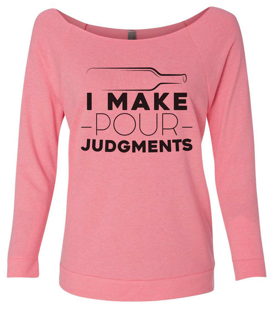 I Make Pour Judgments 3/4 Sleeve Raw Edge French Terry Cut - Dolman Style Very Trendy Funny Shirt Small / Pink