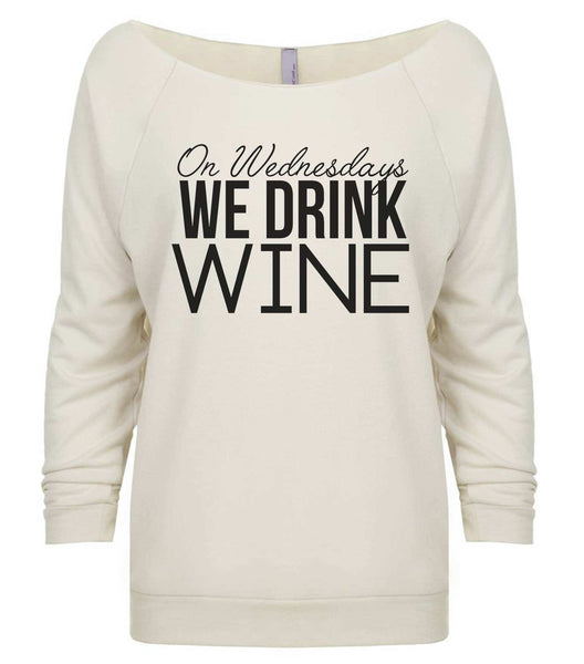 On Wednesdays We Drink Wine 3/4 Sleeve Raw Edge French Terry Cut - Dolman Style Very Trendy Funny Shirt Small / Beige