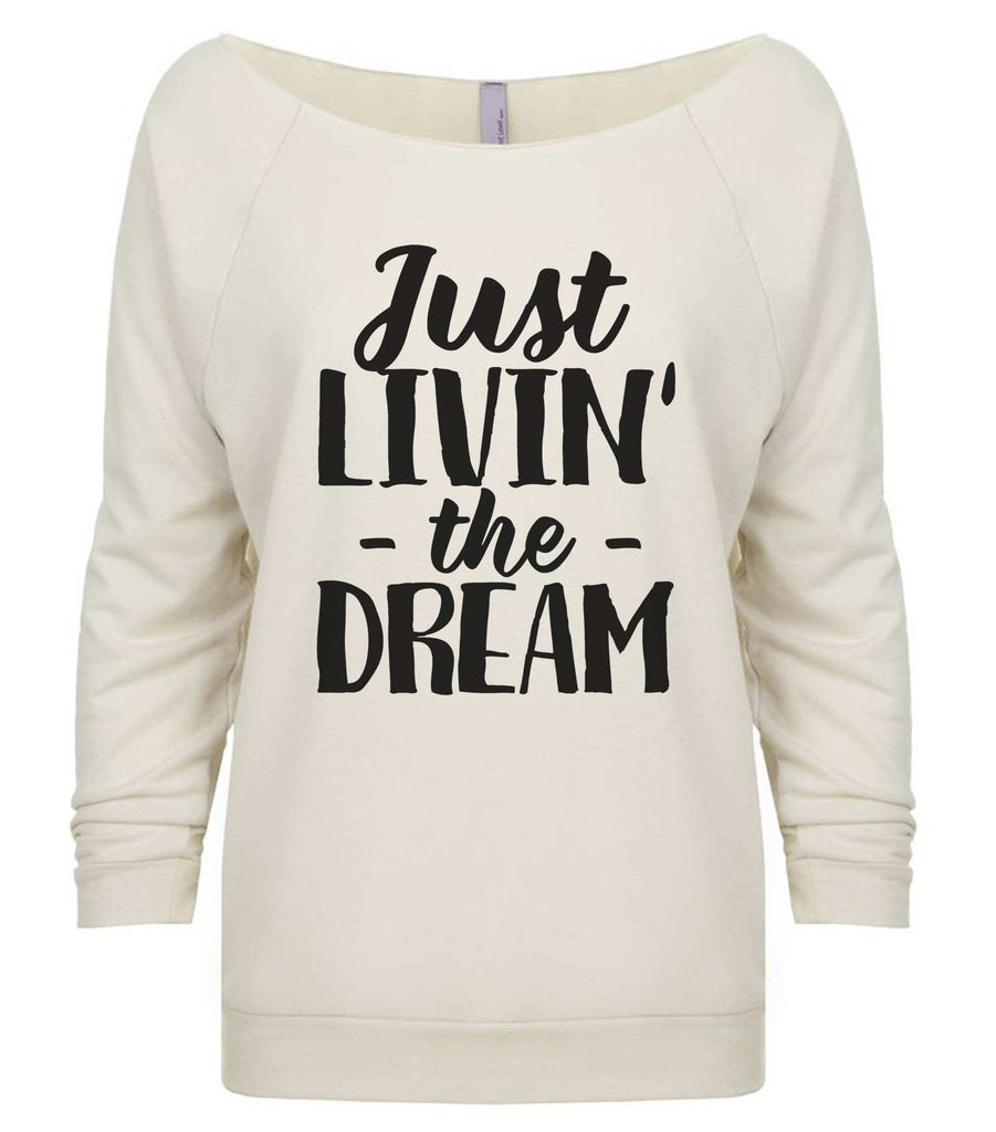 Just Livin' The Dream 3/4 Sleeve Raw Edge French Terry Cut - Dolman Style Very Trendy Funny Shirt Small / Beige