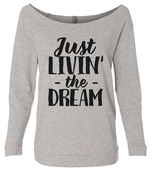 Just Livin' The Dream 3/4 Sleeve Raw Edge French Terry Cut - Dolman Style Very Trendy Funny Shirt Small / Grey