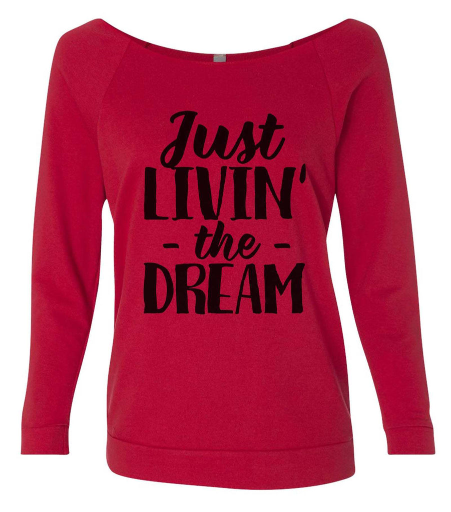 Just Livin' The Dream 3/4 Sleeve Raw Edge French Terry Cut - Dolman Style Very Trendy Funny Shirt Small / Red