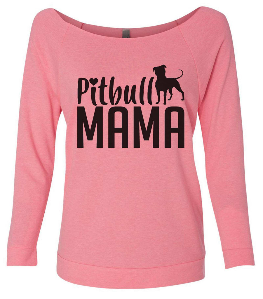 Pitbull Mama 3/4 Sleeve Raw Edge French Terry Cut - Dolman Style Very Trendy Funny Shirt Small / Pink