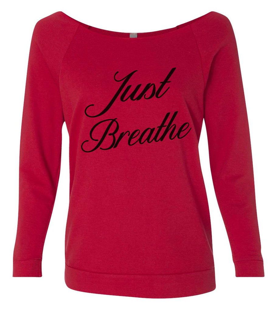 Just Breathe 3/4 Sleeve Raw Edge French Terry Cut - Dolman Style Very Trendy Funny Shirt Small / Red