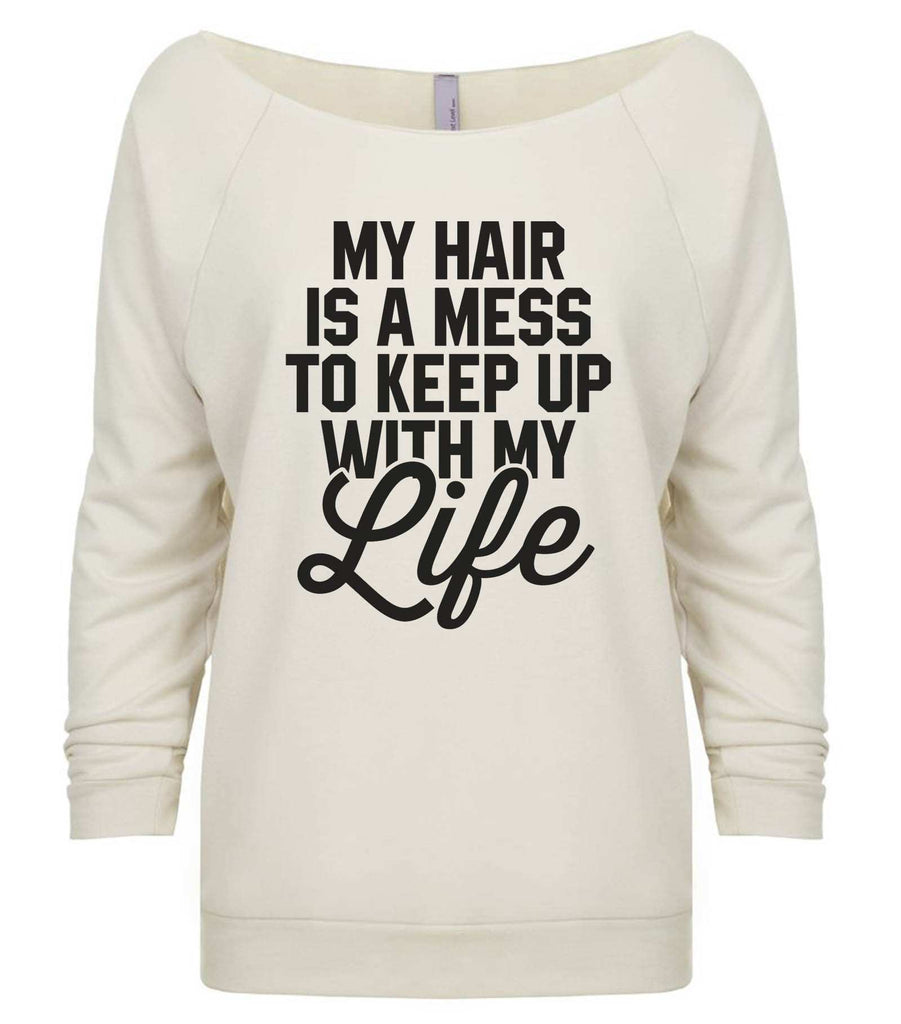 My Hair Is A Mess To Keep Up With My Life 3/4 Sleeve Raw Edge French Terry Cut - Dolman Style Very Trendy Funny Shirt Small / Beige