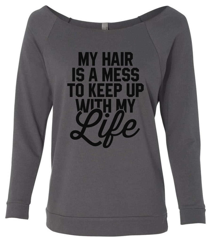 My Hair Is A Mess To Keep Up With My Life 3/4 Sleeve Raw Edge French Terry Cut - Dolman Style Very Trendy Funny Shirt Small / Charcoal Dark Gray