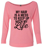 My Hair Is A Mess To Keep Up With My Life 3/4 Sleeve Raw Edge French Terry Cut - Dolman Style Very Trendy Funny Shirt Small / Pink