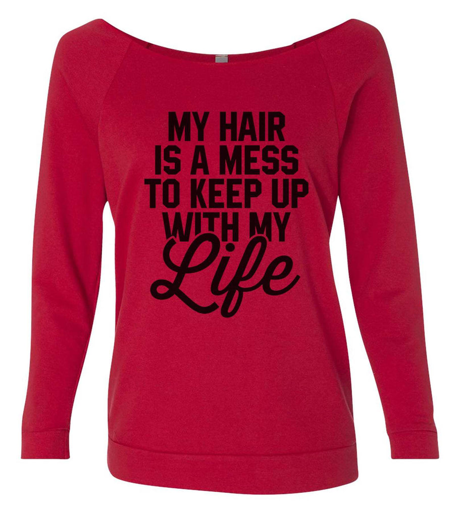 My Hair Is A Mess To Keep Up With My Life 3/4 Sleeve Raw Edge French Terry Cut - Dolman Style Very Trendy Funny Shirt Small / Red