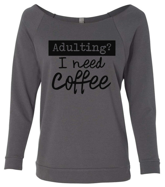 Adulting? I Need Coffee 3/4 Sleeve Raw Edge French Terry Cut - Dolman Style Very Trendy Funny Shirt Small / Charcoal Dark Gray