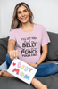 Womens Maternity Shirt - I'll Let You Touch My Belly If You Let Me Punch Your Face Funny Shirt