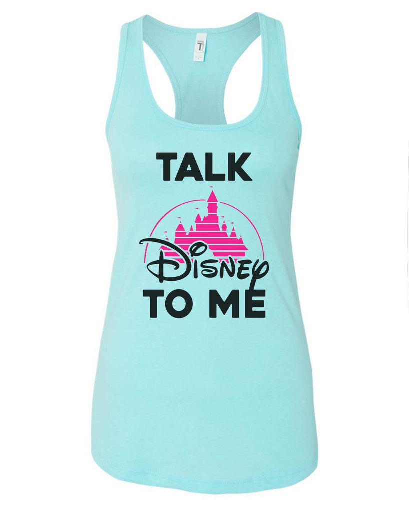 Womens Talk Disney To Me Grapahic Design Fitted Tank Top Funny Shirt Small / Cancun