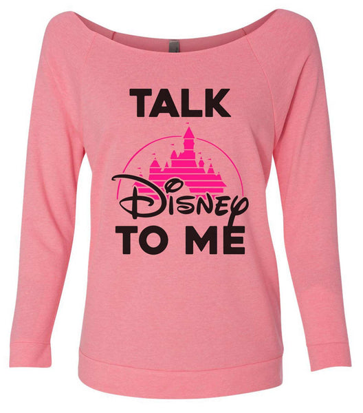 Talk Disney To Me 3/4 Sleeve Raw Edge French Terry Cut - Dolman Style Very Trendy Funny Shirt Small / Pink