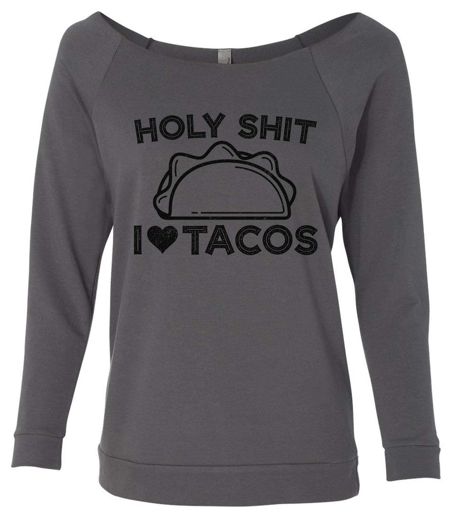 Holy Shit I Love Tacos 3/4 Sleeve Raw Edge French Terry Cut - Dolman Style Very Trendy Funny Shirt Small / Charcoal Dark Gray