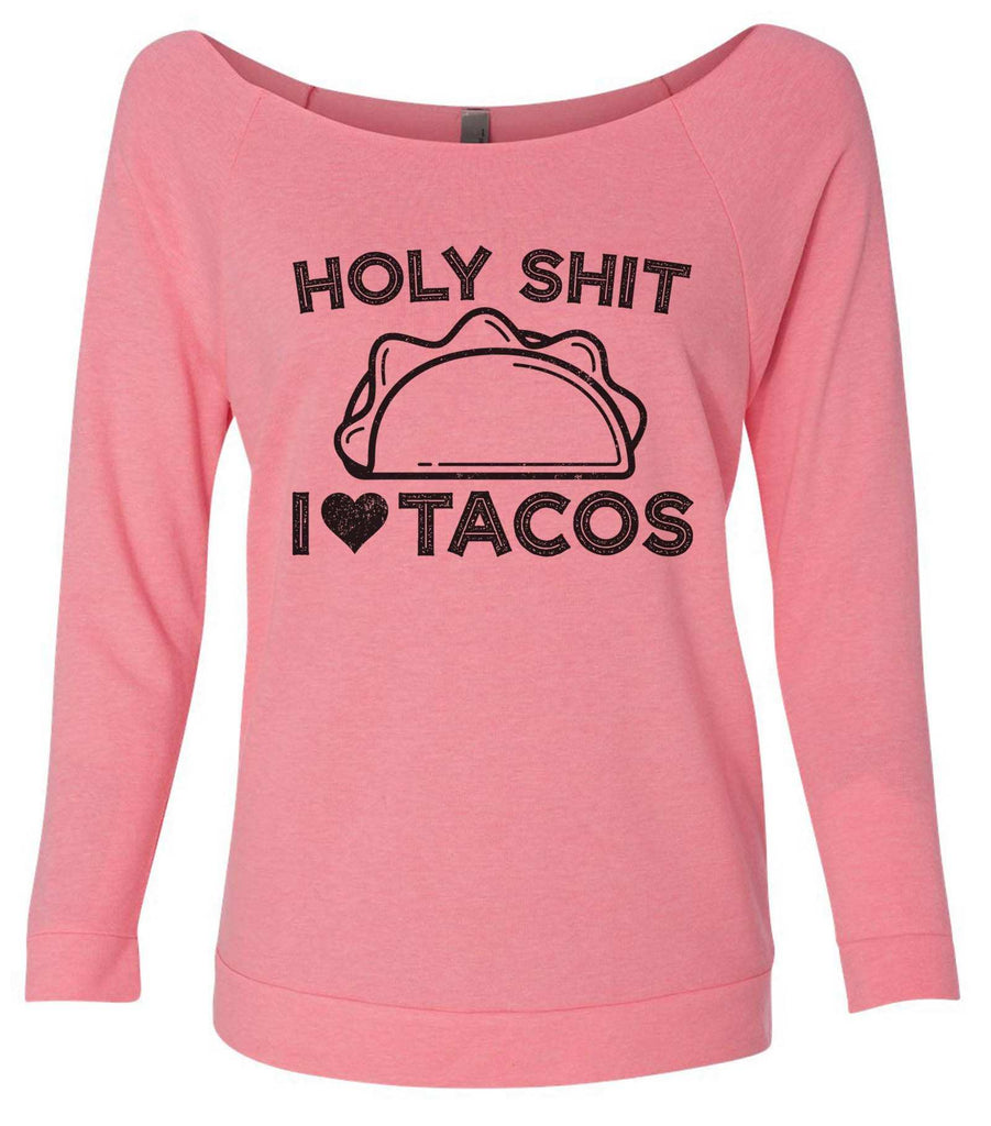 Holy Shit I Love Tacos 3/4 Sleeve Raw Edge French Terry Cut - Dolman Style Very Trendy Funny Shirt Small / Pink