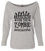 Training For The Zombie Apocalypse 3/4 Sleeve Raw Edge French Terry Cut - Dolman Style Very Trendy Funny Shirt Small / Grey