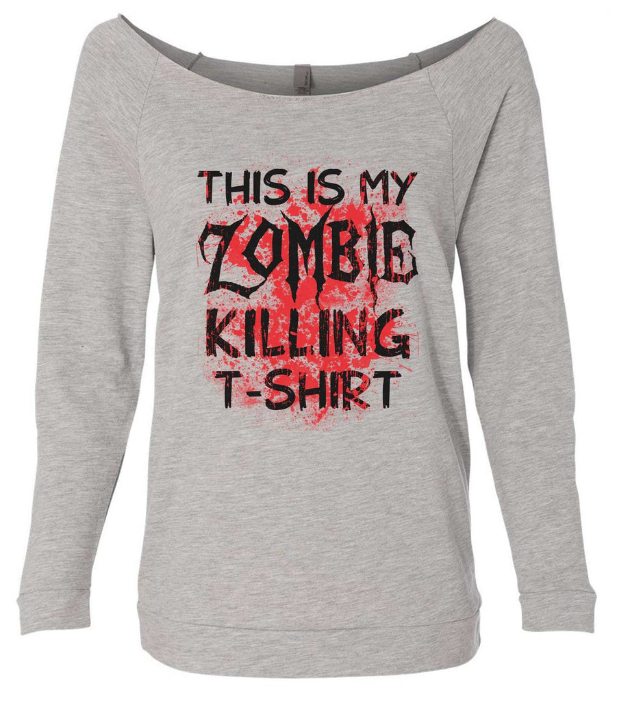 This Is My Zombie Killing T-Shirt 3/4 Sleeve Raw Edge French Terry Cut - Dolman Style Very Trendy Funny Shirt Small / Grey