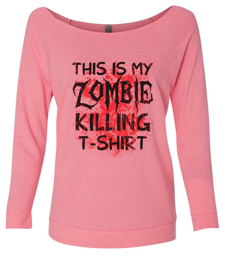 This Is My Zombie Killing T-Shirt 3/4 Sleeve Raw Edge French Terry Cut - Dolman Style Very Trendy Funny Shirt Small / Pink