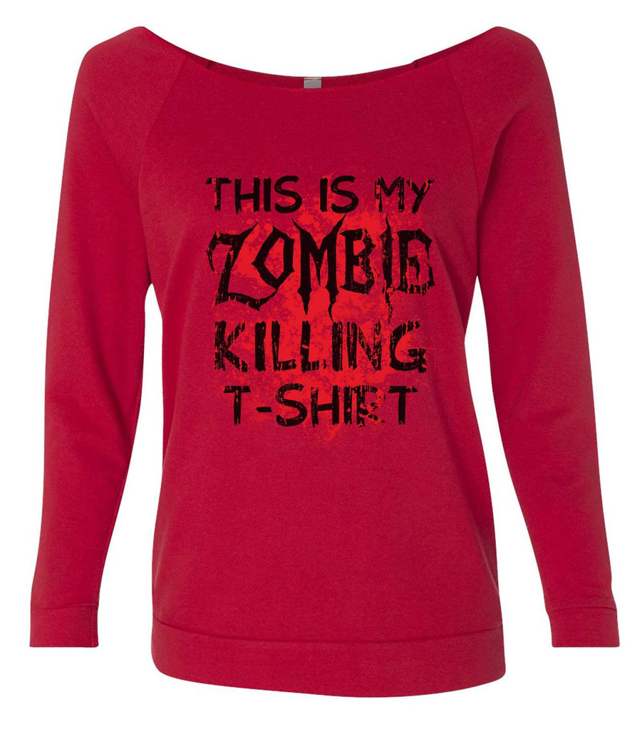 This Is My Zombie Killing T-Shirt 3/4 Sleeve Raw Edge French Terry Cut - Dolman Style Very Trendy Funny Shirt Small / Red
