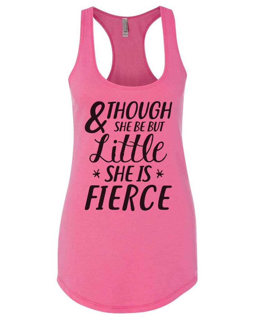 And Though She Be But Little She Is Fierce Womens Workout Tank Top Funny Shirt Small / Hot Pink