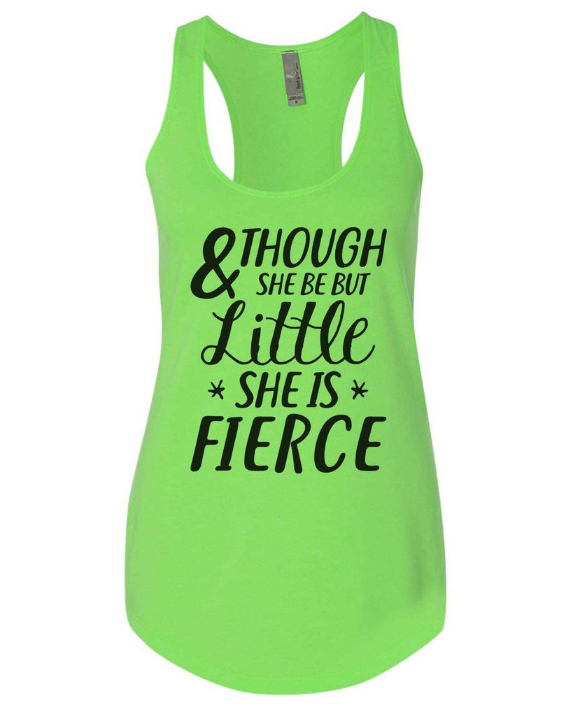 And Though She Be But Little She Is Fierce Womens Workout Tank Top Funny Shirt Small / Neon Green