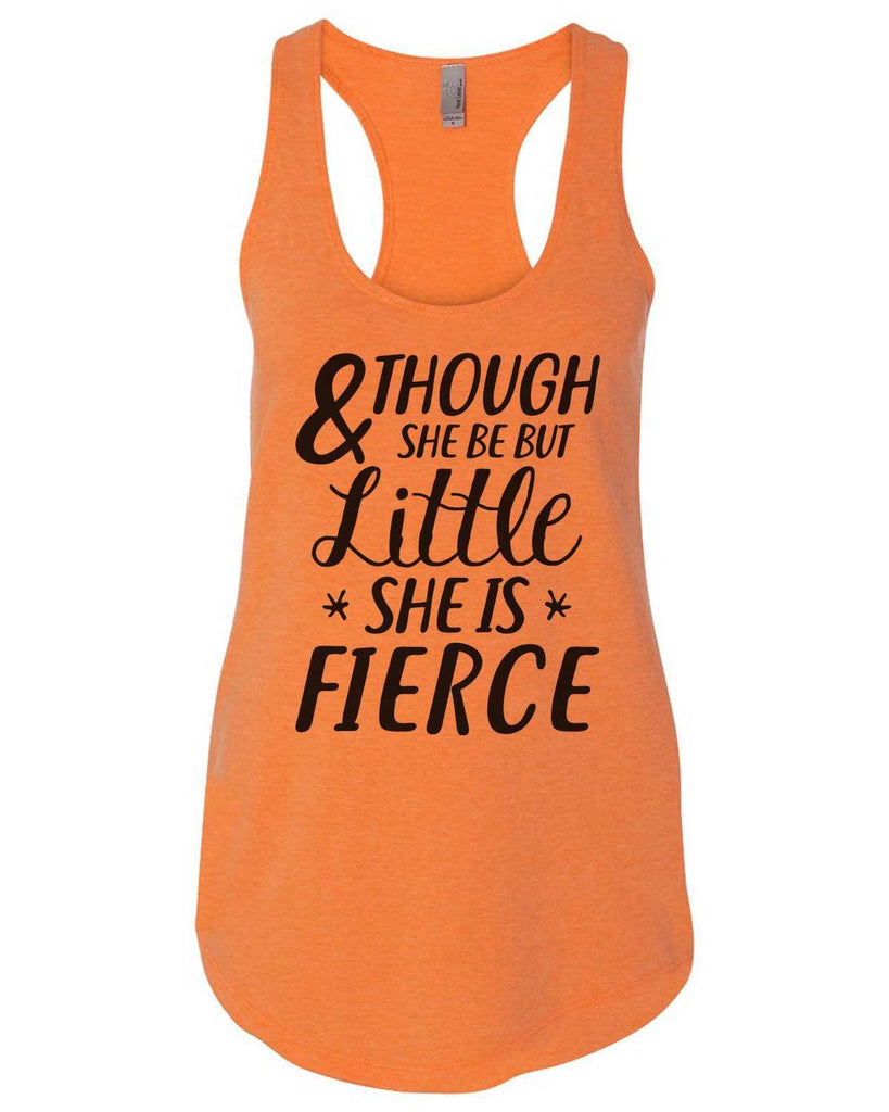 And Though She Be But Little She Is Fierce Womens Workout Tank Top Funny Shirt Small / Neon Orange