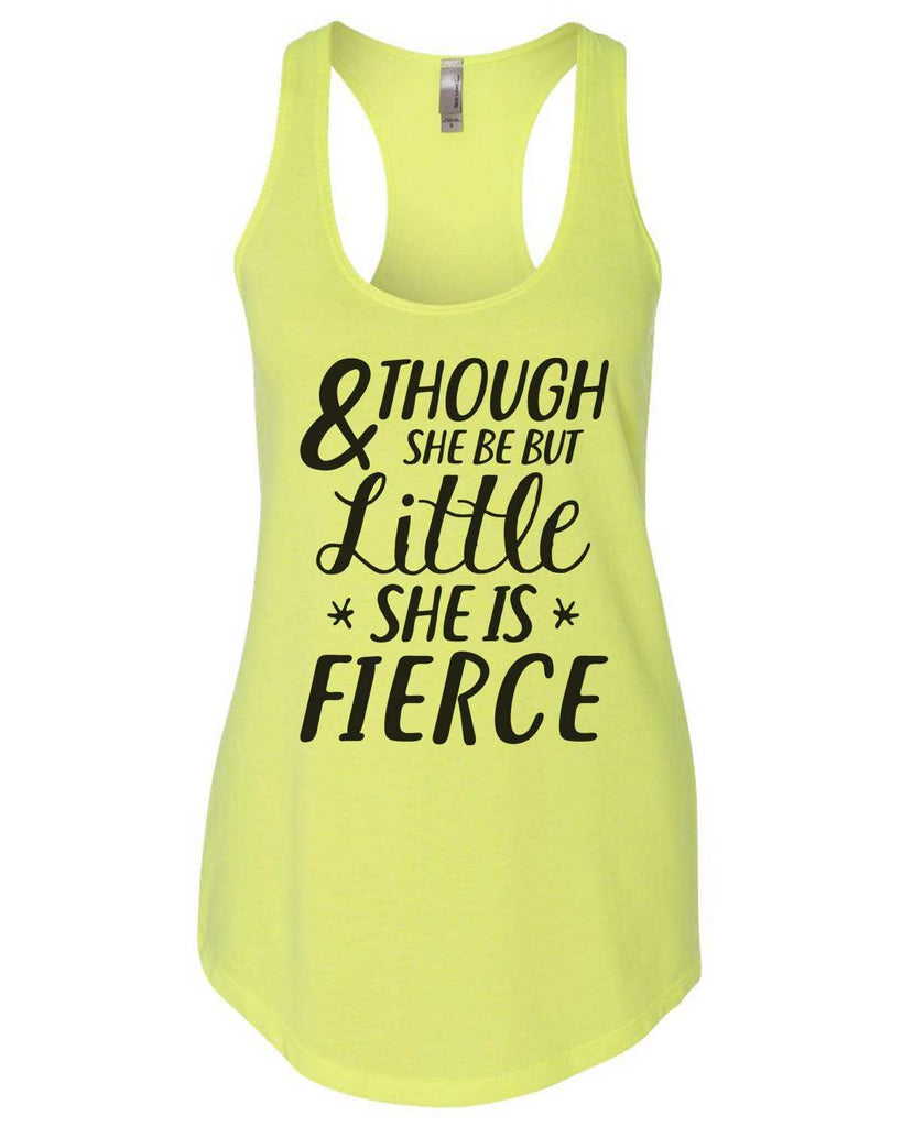 And Though She Be But Little She Is Fierce Womens Workout Tank Top Funny Shirt Small / Neon Yellow