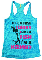 Of Course I Drink Like A Fish I'M A Mermaid Burnout Tank Top By Funny Threadz Funny Shirt Small / Tahiti Blue