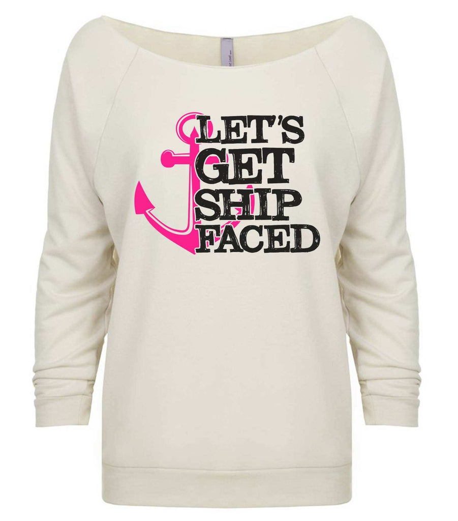 Let'S Get Ship Faced 3/4 Sleeve Raw Edge French Terry Cut - Dolman Style Very Trendy Funny Shirt Small / Beige