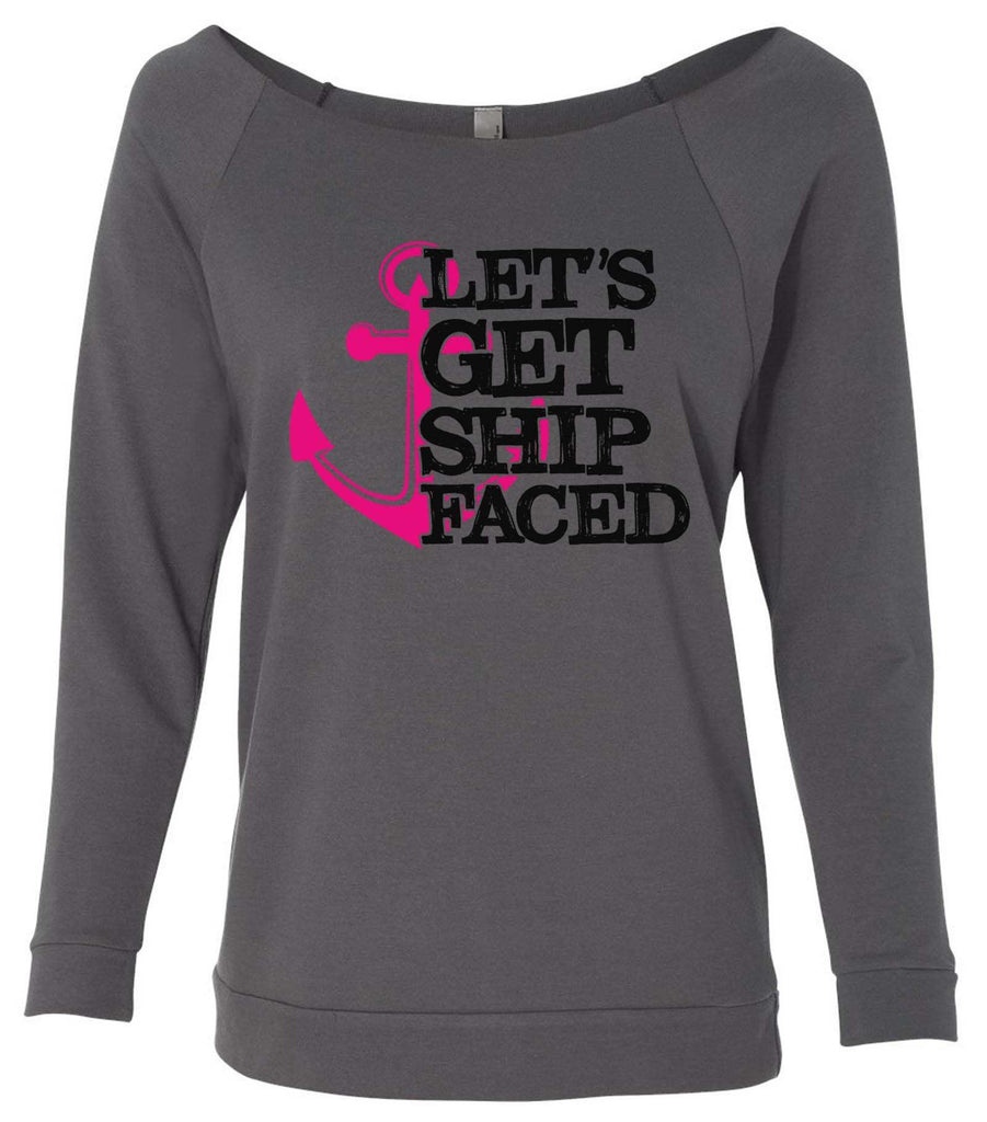 Let'S Get Ship Faced 3/4 Sleeve Raw Edge French Terry Cut - Dolman Style Very Trendy Funny Shirt Small / Charcoal Dark Gray
