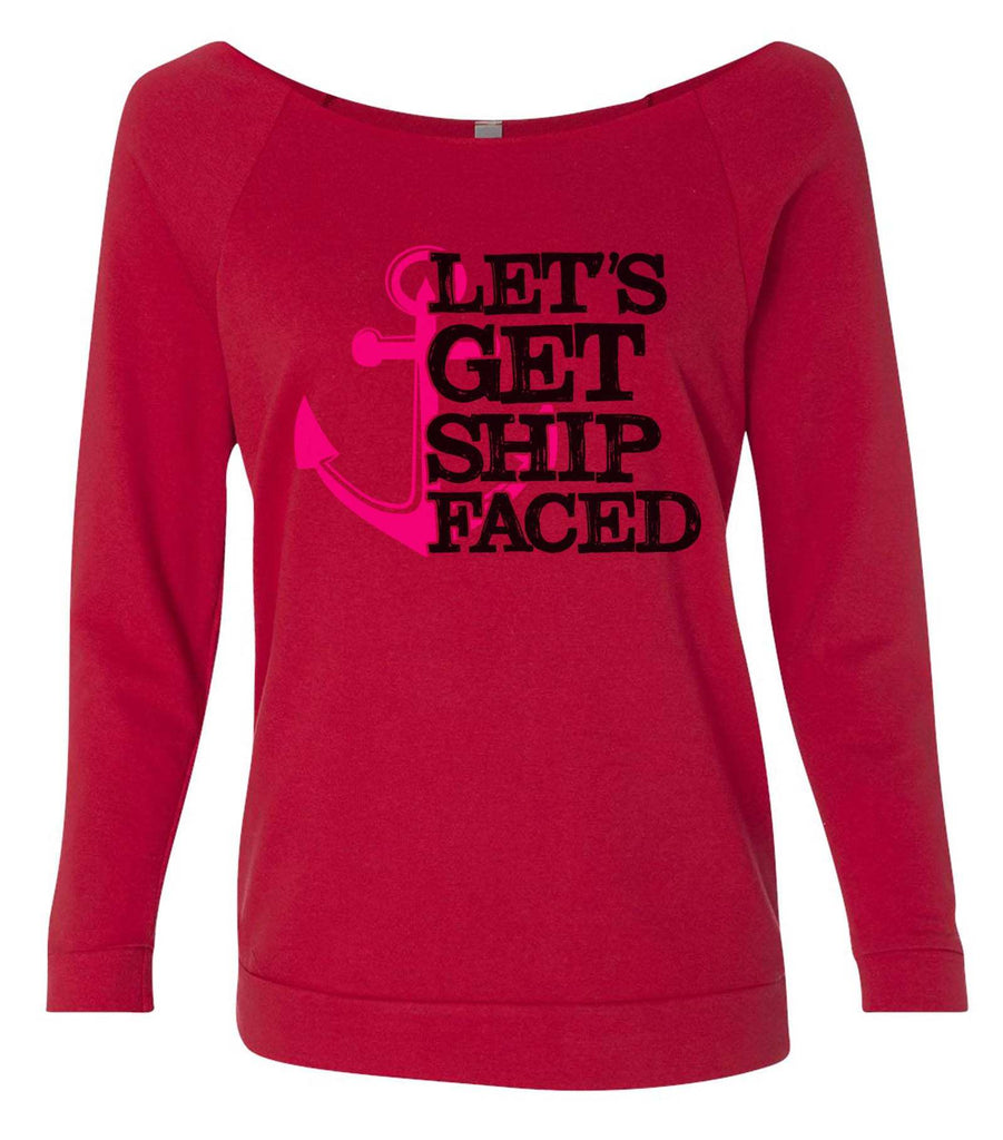 Let'S Get Ship Faced 3/4 Sleeve Raw Edge French Terry Cut - Dolman Style Very Trendy Funny Shirt Small / Red